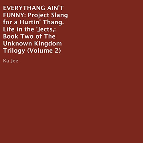 Everythang Ain't Funny: Project Slang for a Hurtin' Thang, Life in the 'Jects Audiobook By Ka Jee cover art