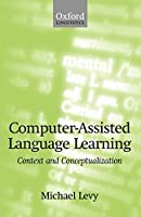Computer-Assisted Language Learning: Context and Conceptualization