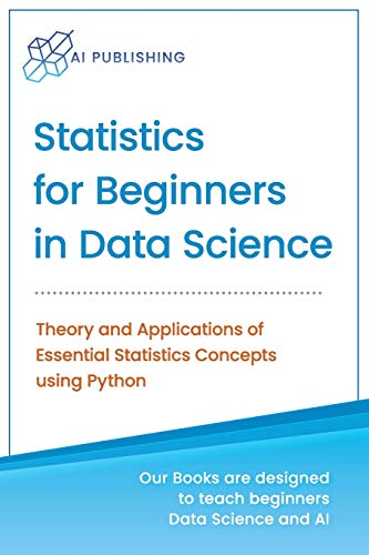 Statistics for Beginners in Data Science: Theory and Applications of Essential Statistics Concepts using Python