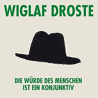 Die Würde des Menschen ist ein Konjunktiv                   Autor:                                                                                                                                 Wiglaf Droste                               Sprecher:                                                                                                                                 Wiglaf Droste                      Spieldauer: 2 Std. und 19 Min.     15 Bewertungen     Gesamt 4,5