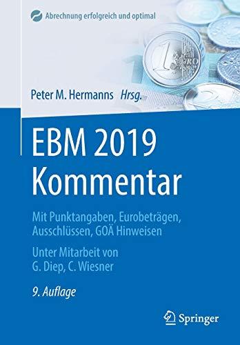 EBM 2019 Kommentar: Mit Punktangaben, Eurobeträgen, Ausschlüssen, GOÄ Hinweisen (Abrechnung erfolgreich optimiert)
