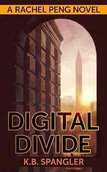 [K.B. Spangler]のDigital Divide (Rachel Peng Book 1) (English Edition)