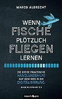 Wenn Fische ploetzlich fliegen lernen: Die erste praktische Handlungshilfe auf dem Weg in die Digitalisierung. Made in Germany 5.0