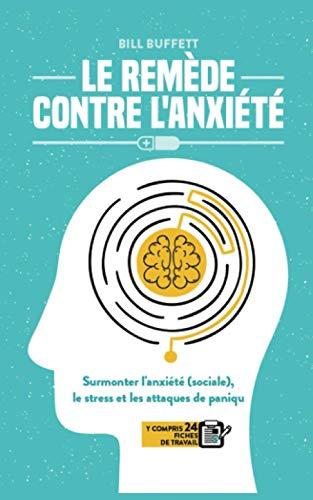 Le remède contre l'anxiété: Surmonter l'anxiété (sociale), le stress et les attaques de panique (y compris 24 fiches de travail)