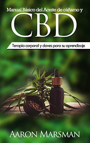 Manual Básico del Aceite de cáñamo y CBD: Terapia corporal y claves para su aprendizaje