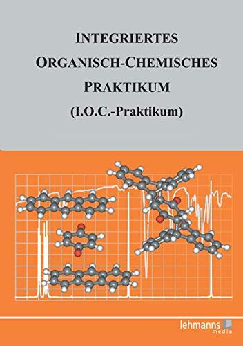 Integriertes Organisch-Chemisches Praktikum (I.O.C.-Praktikum): Mit den Praktikumsversuchen zum Herunterladen: mit den Praktikumsversuchen auf CD-ROM