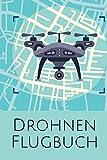 Drohnen Flugbuch: Flugbuch zur Dokumentation von Drohnen und Multi-Koptern - Logbuch und Geschenkidee für Drohnenpiloten - Copterflugbuch als Kenntnisnachweis