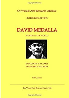 David Medalla: Works in the World: Exploding Galaxies The Bubble Machine (Cv/Visual Arts Research)