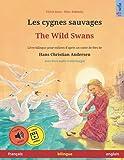Les cygnes sauvages – The Wild Swans. Adapté d'un conte de fées de Hans Christian Andersen. Livre bilingue pour enfants (français – anglais) (Sefa ... en deux langues – français / anglais)