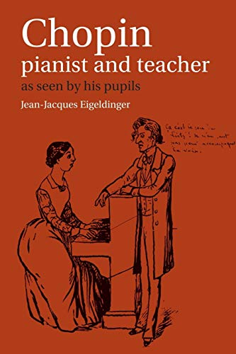 Chopin: Pianist and Teacher: As Seen By His Pupils