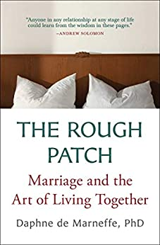The Rough Patch: Marriage and the Art of Living Together by [Daphne De Marneffe]