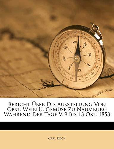 Bericht Uber Die Ausstellung Von Obst. Wein U. Gemuse Zu Naumburg Wahrend Der Tage V. 9 Bis 13 Okt. 1853