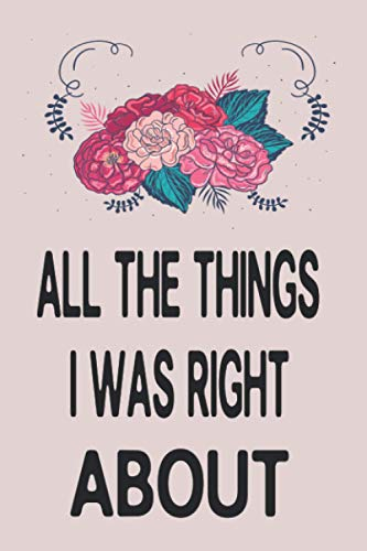 All the things i was right about: Journal 10 thing i hate about you 10 thing i hate about you notebook 6*9 120 pages softcover fishing matt