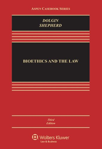 Bioethics & the Law, Third Edition (Aspen Casebook Series)