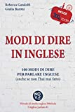Modi di Dire in Inglese: 100 Modi di Dire per Parlare Inglese (anche se non l'hai mai fatto)
