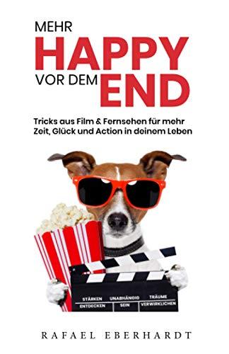 Mehr Happy vor dem End: Tricks aus Film & Fernsehen für mehr Zeit Glück und Action in deinem Leben - Stärken entdecken, unabhängig sein und Träume verwirklichen