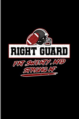 Right Guard Fat, Sweaty, And Strong AF: Football Sports Soccer Players Gift Wide Ruled Lined Notebook - 120 Pages 6x9 Composition