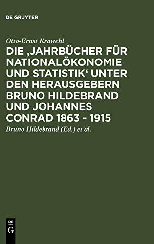 Die 'jahrbücher Für Nationalökonomie Und Statistik' Unter Den Herausgebern Bruno Hildebrand Und Johannes Conrad 1863 - 1915