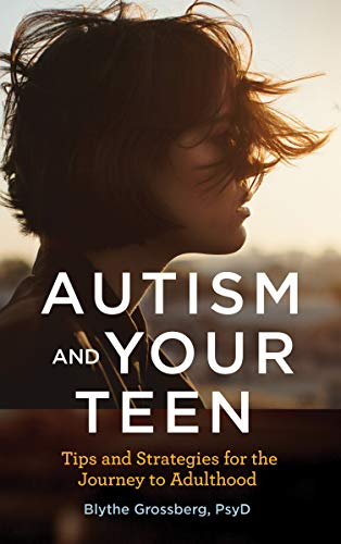 Autism and Your Teen: Tips and Strategies for the Journey to Adulthood
