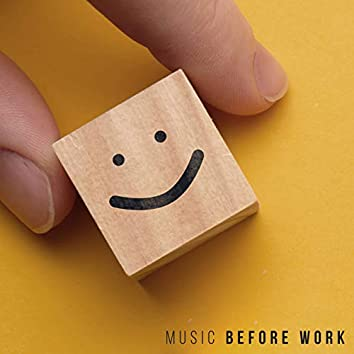 Music Before Work: Jazz Compilation Perfect For The Morning, Positively Setting The Mood For Work And Everyday Duties