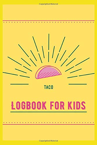Taco Logbook for Kids: Rate, review and record everything you need to know...