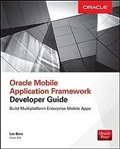 Oracle Mobile Application Framework Developer Guide: Build Multiplatform Enterprise Mobile Apps