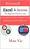 Microsoft Excel & Access For Beginners & Pros. 2021: A Complete Guide to Master Excel and Access 365 for All Users (English Edition)