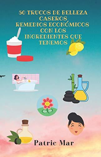 50 Trucos de belleza caseros: Remedios económicos con los ingredientes