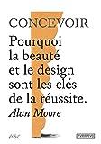 Concevoir - Pourquoi la Beaute et le Design Sont les Cles de