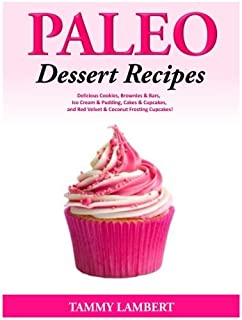 Paleo Dessert Recipes - Delicious Cookies, Brownies & Bars, Ice Cream & Pudding