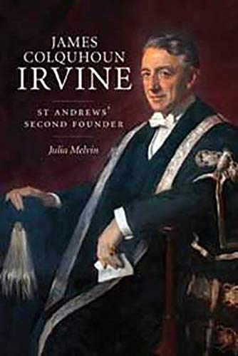 James Colquhoun Irvine: St Andrews' Second Founder