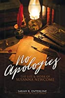 No Apologies: The Life & Work of Susanna Newcome