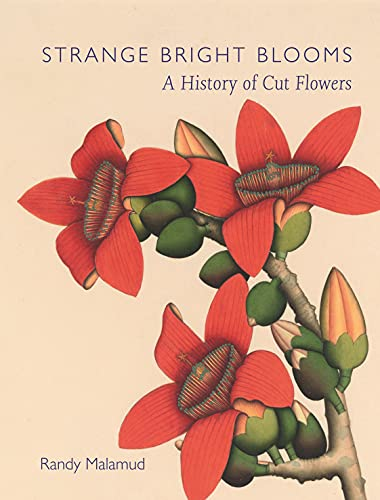 Strange Bright Blooms: A History of Cut Flowers