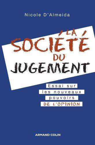 La société du jugement - Essai sur les nouveaux pouvoirs de l'opinion: Essai sur les nouveaux pouvoirs de l'opinion