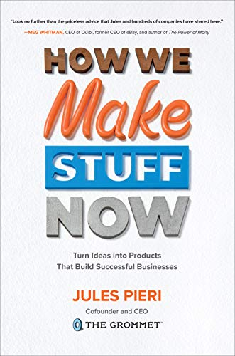 How We Make Stuff Now: Turn Ideas into Products That Build Successful Businesses (English Edition)