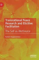 Transrational Peace Research and Elicitive Facilitation: The Self as (Re)Source