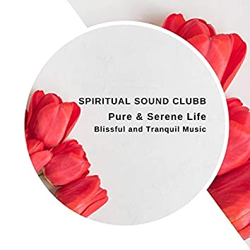 Pure & Serene Life - Blissful And Tranquil Music