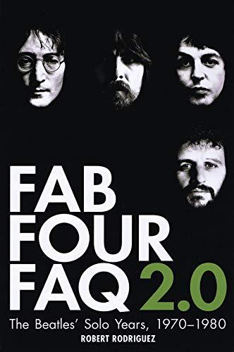 Fab Four FAQ 2.0: The Beatles' Solo Years: 1970-1980 (FAQ Series)