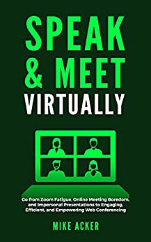 Book cover image for Speak & Meet Virtually: Go from Zoom Fatigue, Online Meeting Boredom, and Impersonal Presentations to Engaging, Efficient, and Empowering We
