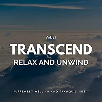 Transcend Relax And Unwind - Supremely Mellow And Tranquil Music, Vol. 17