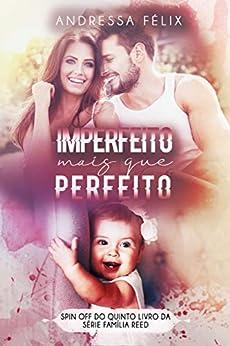 Imperfeito mais que perfeito: Spin off do quinto livro da série Família Reed por [Andressa  Félix]