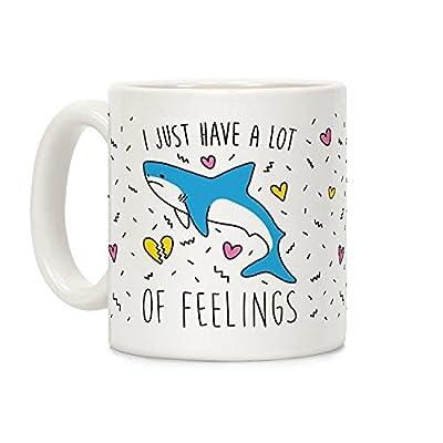 LookHUMAN I Just Have A Lot Of Feelings - Shark White 11 Ounce Ceramic Coffee Mug