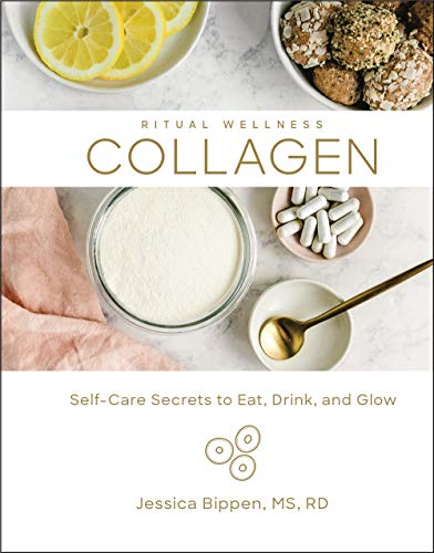 Collagen: Self-Care Secrets to Eat, Drink, and Glow (Volume 3) (Ritual Wellness)