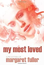 My Most Loved: Love Letters of Margaret Fuller (Expanded, Annotated)