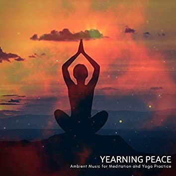 Yearning Peace - Ambient Music For Meditation And Yoga Practice
