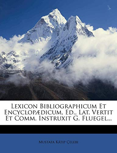 Lexicon Bibliographicum Et Encyclopaedicum, Ed., Lat. Vertit Et Comm. Instruxit G. Fluegel...