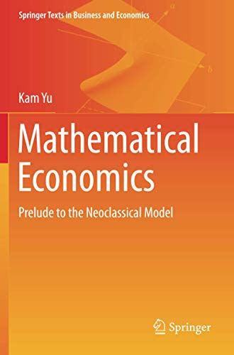 Mathematical Economics: Prelude to the Neoclassical Model (Springer Texts in Business and Economics)の詳細を見る