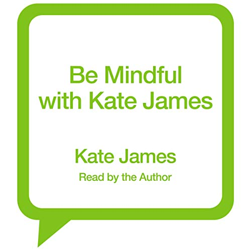 Be Mindful with Kate James audiobook cover art