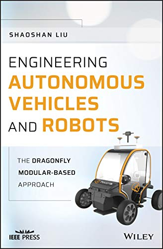 Engineering Autonomous Vehicles and Robots: The DragonFly Modular-based Approach (Wiley - IEEE)