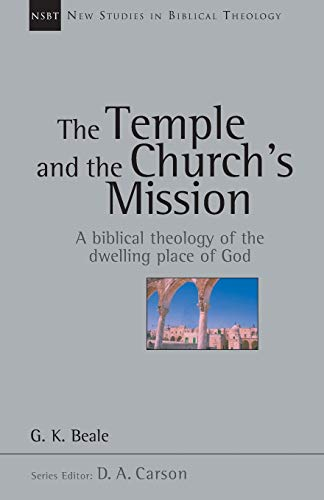 The Temple and the Church's Mission: A Biblical Theology of the Dwelling Place of God (New Studies in Biblical Theology) (VOLUME 17)